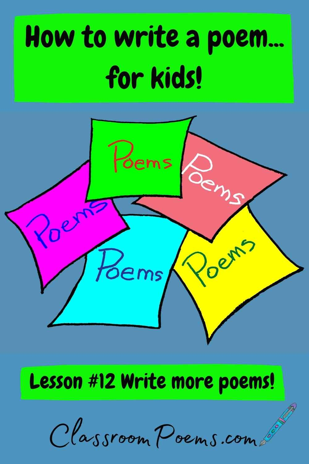 How to teach poetry to kids. Write more poems.