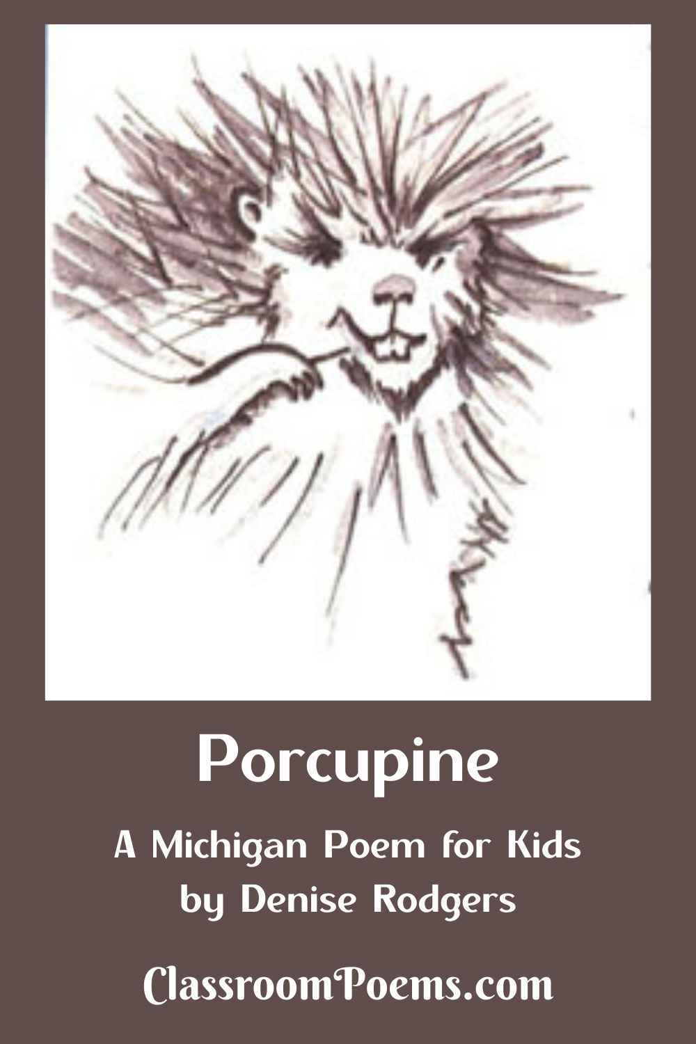 PORCUPINE drawing and poem by Denise Rodgers on ClassroomPoems.com.