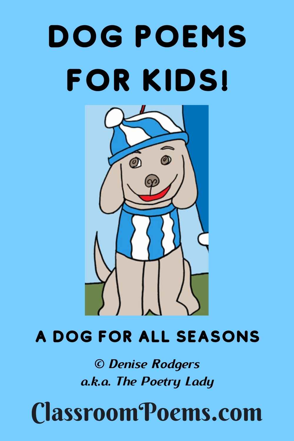 A DOG FOR ALL SEASONS, a funny dog poem for kids by Poetry Lady Denise Rodgers on ClassroomPoems.com.